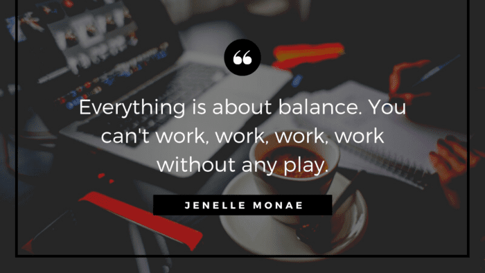 Everything is about balance. You cant work work work work without any play. - 30 Balanced Life Quotes to Give You Good Life and Happy Life