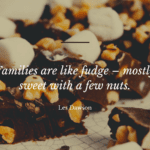 Families are like fudge – mostly sweet with a few nuts. - 18 Family Problem Quotes For Remind You There Is No Family Perfect