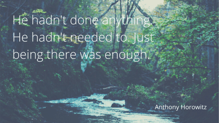 He hadnt done anything. He hadnt needed to. Just being there was enough. - 16 Quotes About Always Being There As Inspirational