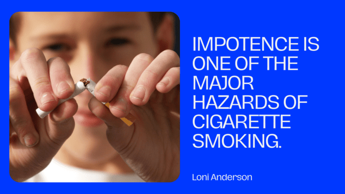 Impotence is one of the major hazards of cigarette smoking. - 25 Smoking Quotes to Motivate You for Stopping Smoking