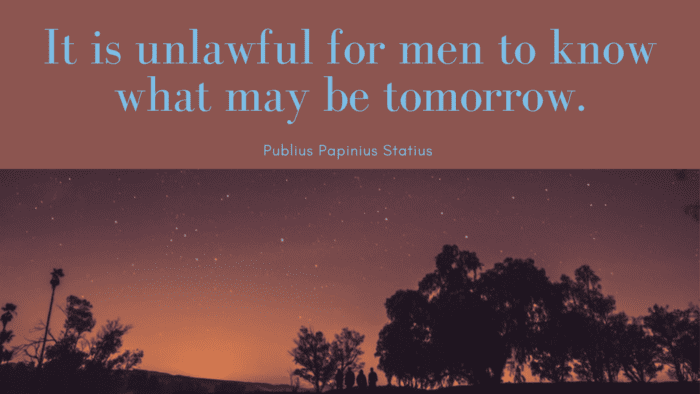 It is unlawful for men to know what may be tomorrow. - 49 Tomorrow Quotes to Give Inspire and Motivated