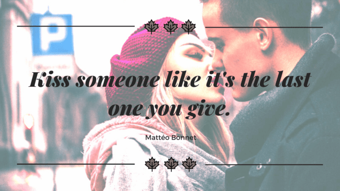 Kiss someone like its the last one you give. - 66 Kiss Quotes Make You Feel Your Heartbeat