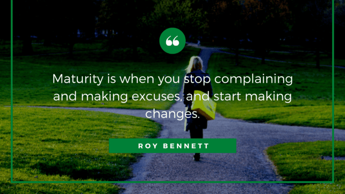 Maturity is when you stop complaining and making excuses and start making changes. - 54 Maturity Quotes Help You Become a Mature Person