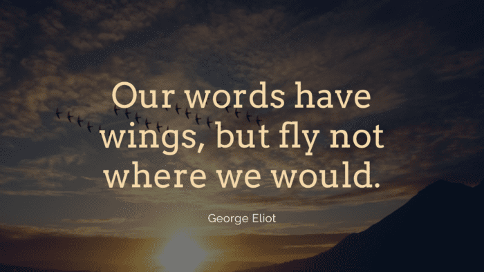 Our words have wings but fly not where we would. - 28 Wings Quotes to Give Spirit on Life