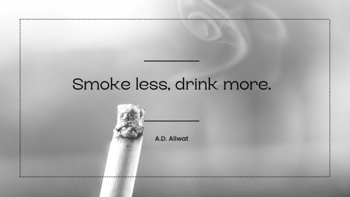 Smoke less drink more. - 25 Smoking Quotes to Motivate You for Stopping Smoking