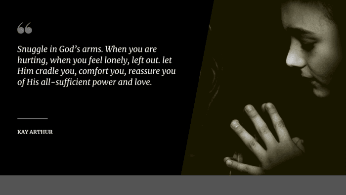 Snuggle in Gods arms. When you are hurting when you feel lonely left out. let Him cradle you comfort you reassure you of His all sufficient power and love. - 20 Quotes About Feeling Left Out to Give You Spirit