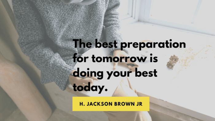 The best preparation for tomorrow is doing your best today. - 49 Tomorrow Quotes to Give Inspire and Motivated