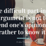The difficult part in an argument is not to defend ones opinion but rather to know it. - 40 Quotes On Opinion, How To Respond Opinion From Other People