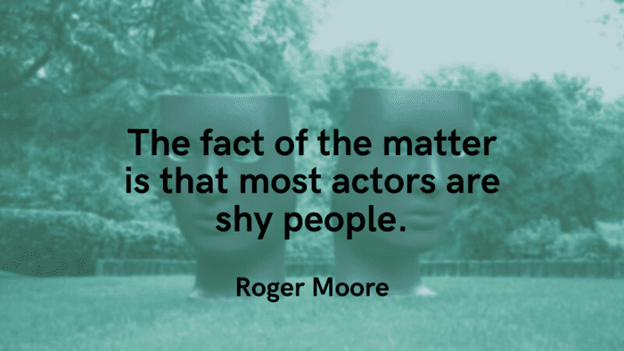 The fact of the matter is that most actors are shy people. - 25 Shy People Quotes to Inspire and Motivate You
