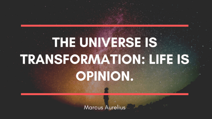 The universe is transformation life is opinion. - 40 Quotes on Opinion, How to Respond Opinion from Other People