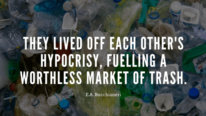 They lived off each others hypocrisy fuelling a worthless market of trash. - 23 Quotes About Worthless Make You Get Your Worth