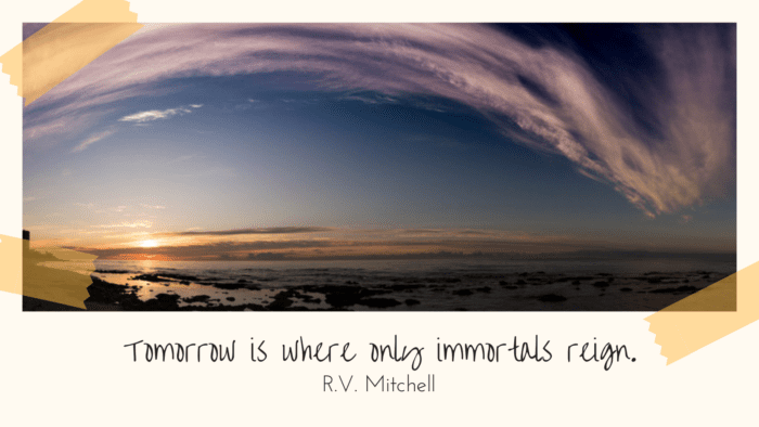 Tomorrow is where only immortals reign. - 49 Tomorrow Quotes to Give Inspire and Motivated