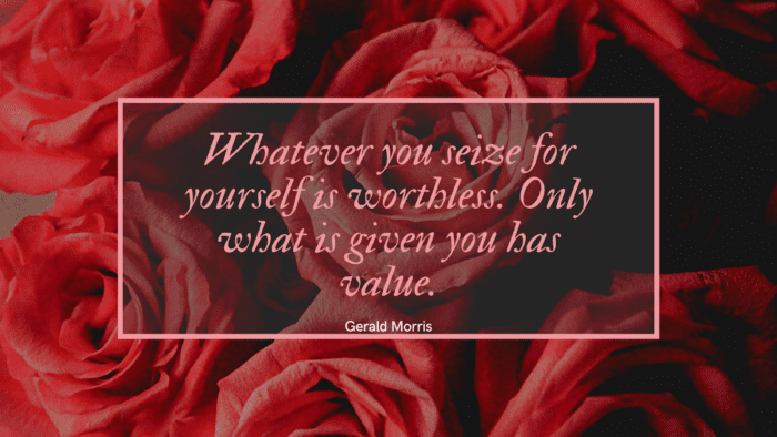 Whatever you seize for yourself is worthless. Only what is given you has value. - 23 Quotes About Worthless Make You Get Your Worth