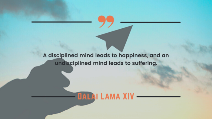 A disciplined mind leads to happiness and an undisciplined mind leads to suffering. - 32 Suffering Quotes to Help You Prevail Over Torment