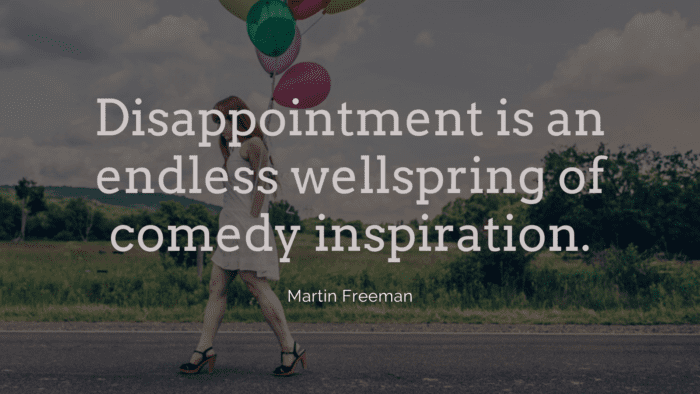 Disappointment is an endless wellspring of comedy inspiration. - 28 Life Disappointment Quotes that will Help You Feel Better