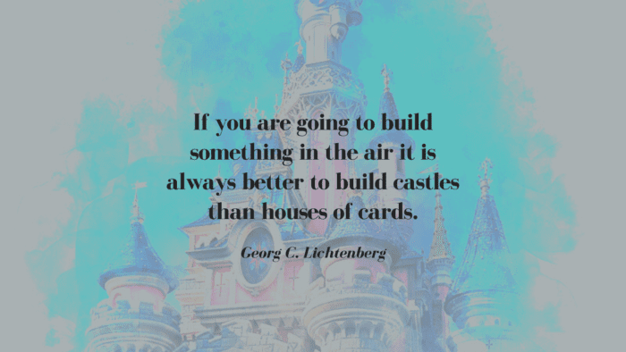 If you are going to build something in the air it is always better to build castles than houses of cards. - 30 Favorite Quotes about Castles by Famous Authors