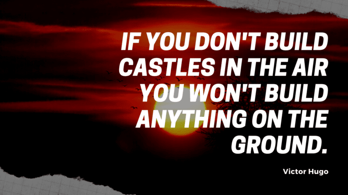 If you dont build castles in the air you wont build anything on the ground. - 30 Favorite Quotes about Castles by Famous Authors