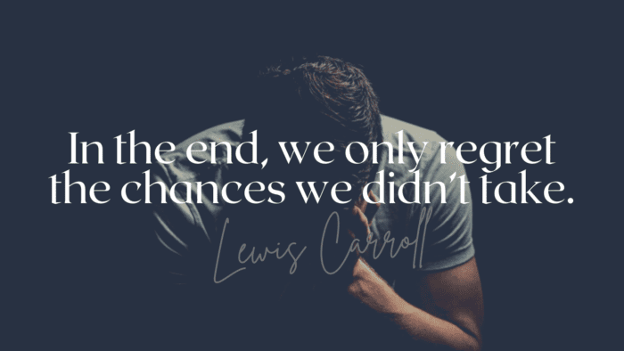 In the end we only regret the chances we didnt take. - 27 Quotes About Taking a Chances will Encourage You to be All You Can be