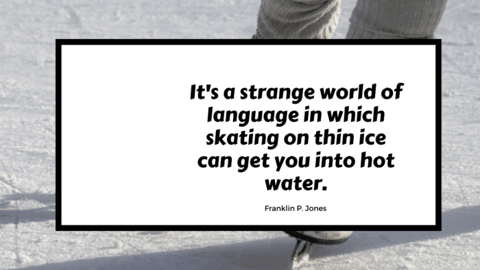 Its a strange world of language in which skating on thin ice can get you into hot water. - 27 Quotes About Skating to give You Inspiration and Motivation