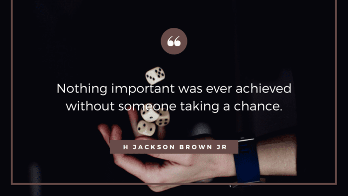 Nothing important was ever achieved without someone taking a chance. - 27 Quotes About Taking a Chances will Encourage You to be All You Can be