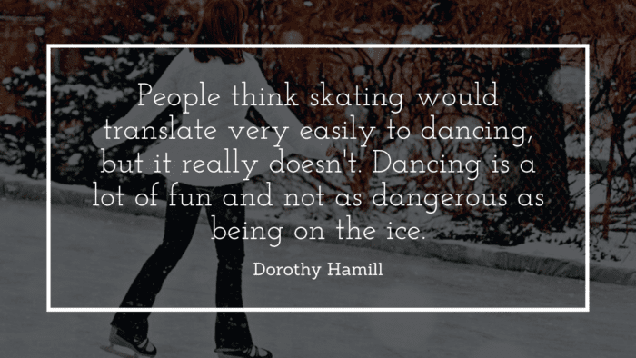 People think skating would translate very easily to dancing but it really doesnt. Dancing is a lot of fun and not as dangerous as being on the ice. - 27 Quotes About Skating to give You Inspiration and Motivation