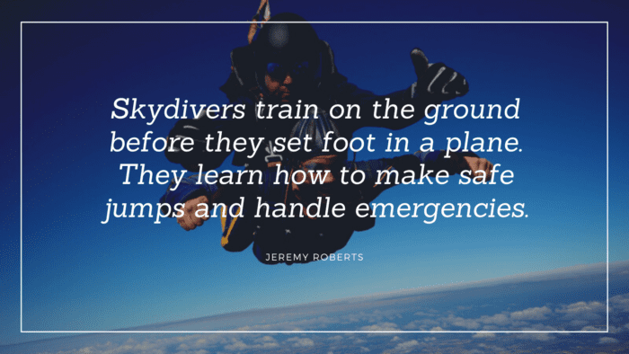 Skydivers train on the ground before they set foot in a plane. They learn how to make safe jumps and handle emergencies. - 26 Skydiving Quotes will give You Courage