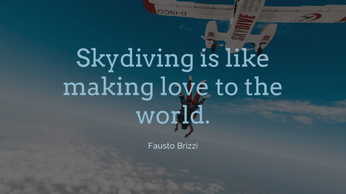 Skydiving is like making love to the world. - 26 Skydiving Quotes to give You Courage