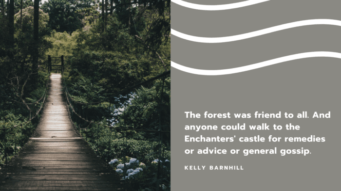 The forest was friend to all. And anyone could walk to the Enchanters castle for remedies or advice or general gossip. - 30 Favorite Quotes about Castles by Famous Authors