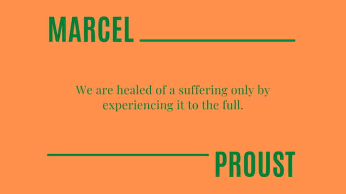 We are healed of a suffering only by experiencing it to the full. - 32 Suffering Quotes to Help You Prevail Over Torment