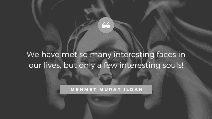 We have met so many interesting faces in our lives but only a few interesting souls - 36 Quotes About Face as Inspirational and Humorous