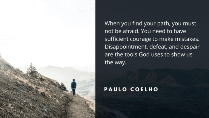 When you find your path you must not be afraid. You need to have sufficient courage to make mistakes. Disappointment defeat and despair are the tools God uses to show us the way. - 28 Life Disappointment Quotes that will Help You Feel Better