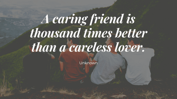 A caring friend is thousand times better than a careless lover. - 30 Careless Quotes help Change Your Careless Habit with Consequence of it