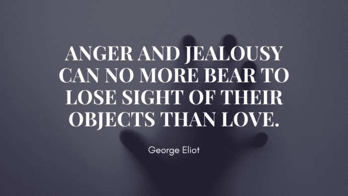 Anger and jealousy can no more bear to lose sight of their objects than love. - 20 Jealous Girlfriend Quotes from Famous People and Best Quotes to read