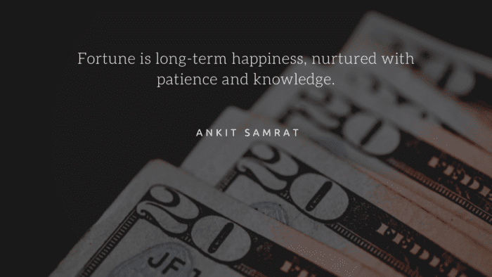 Fortune is long term happiness nurtured with patience and knowledge. - 32 Fortune Quotes from Famous People and giving Spirit on Life