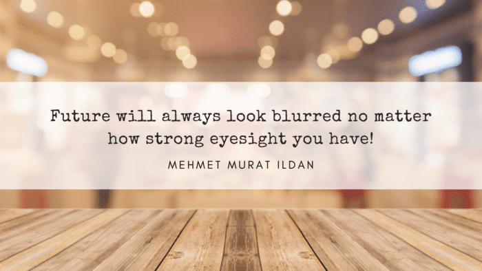 Future will always look blurred no matter how strong eyesight you have - 22 Quotes About Blurry to give you inspiration and motivation in life