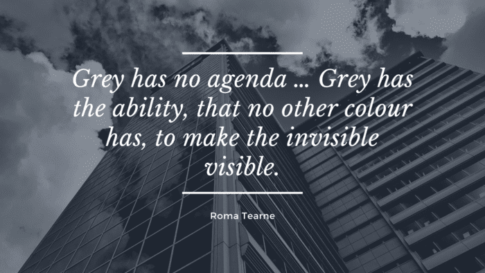 Grey has no agenda … Grey has the ability that no other colour has to make the invisible visible. - 24 Gray Quotes to Show how Perfect that Color