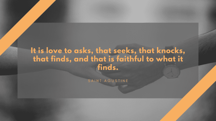 It is love to asks that seeks that knocks that finds and that is faithful to what it finds. - 30 Faithful Quotes in a Relationship, Important for your Partner