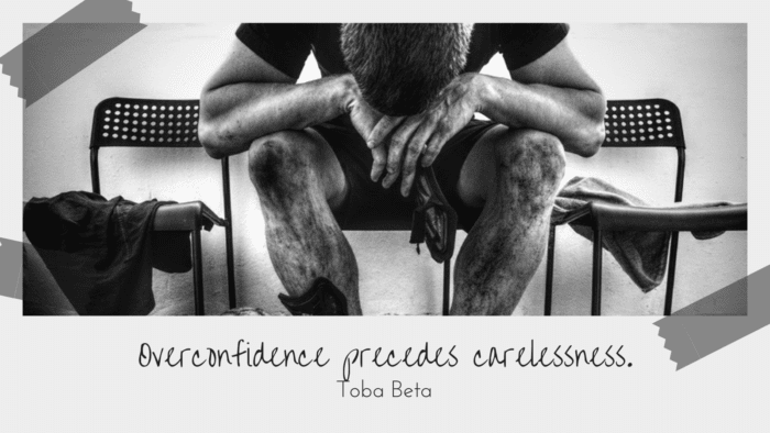 Overconfidence precedes carelessness. - 30 Careless Quotes help Change Your Careless Habit with Consequence of it