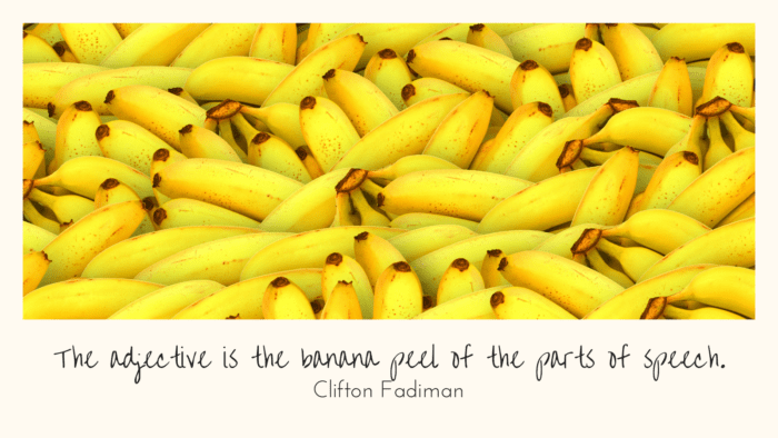 The adjective is the banana peel of the parts of speech. - 28 Banana Quotes as Motivation and Jokes for many People