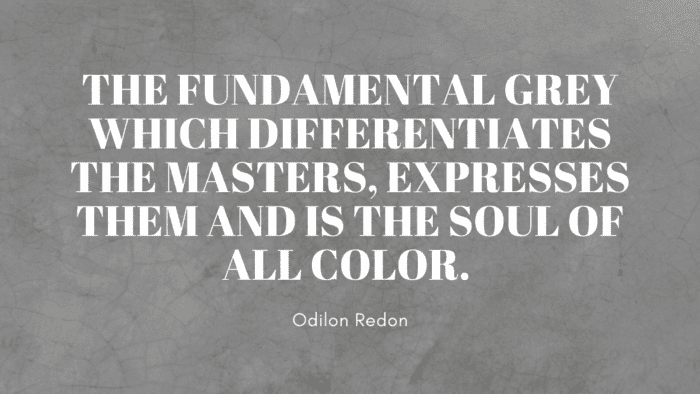 The fundamental grey which differentiates the masters expresses them and is the soul of all color. - 24 Gray Quotes to Show how Perfect that Color