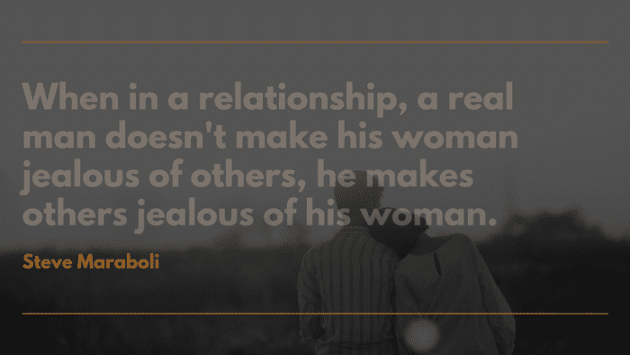When in a relationship a real man doesnt make his woman jealous of others he makes others jealous of his woman. - 20 Jealous Girlfriend Quotes from Famous People and Best Quotes to read