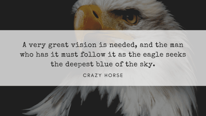A very great vision is needed and the man who has it must follow it as the eagle seeks the deepest blue of the sky. - 40 Eagle Quotes will Give you Life Lessons