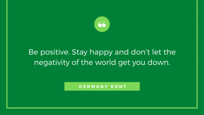 Be positive. Stay happy and dont let the negativity of the world get you down. - 21 Quotes About Bad Mood and Good Mood which will give you ideas on how to deal with it