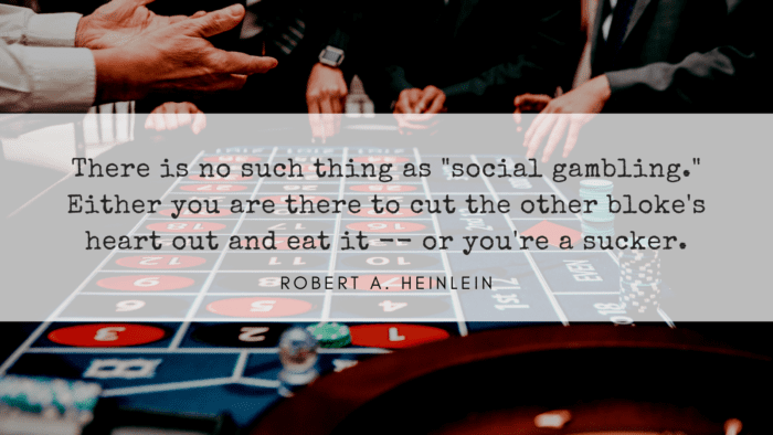 There is no such thing as social gambling. Either you are there to cut the other blokes heart out and eat it or youre a sucker. - 25 Gambling Quotes show how Bad become a Gambler