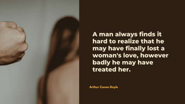A man always finds it hard to realize that he may have finally lost a womans love however badly he may have treated her. - 18 Quotes that Show You How Bad a Mistreat