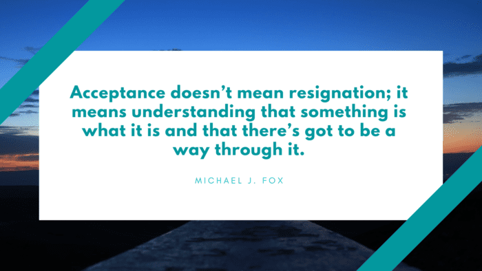 Acceptance doesnt mean resignation it means understanding that something is what it is and that theres got to be a way through it. - 26 Quotes About Accepting will Grow Spirit in Your Life