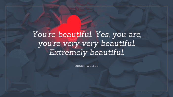 Youre beautiful. Yes you are youre very very beautiful. Extremely beautiful. - 20 Compliment Quotes for Your Love from Famous People